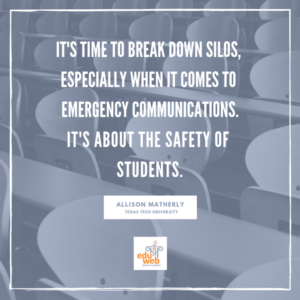It's Time to Break Down Silos, Especially When it Comes to Emergency Communications. It's About the Safety of Students. - Allison Matherly, Texas Tech University